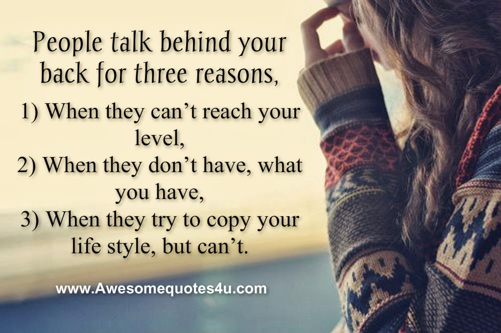 Awesome Quotes: People talk behind your back for three reasons