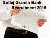 Sutlej Gramin Bank Recruitment 2015 Apply For Officer Scale-I & Office Assistant (Multipurpose) Posts, SGB Recruitment NOtification 2015, Sutlej Gramin Bank Recruitment 2015, Notification for Office Assistant, Officers vacancies