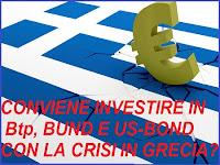 conviene investire in btp, bund, us bond con la crisi in grecia?