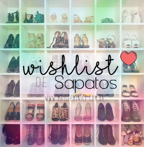 Wishlist de sapatos #QueroTodos