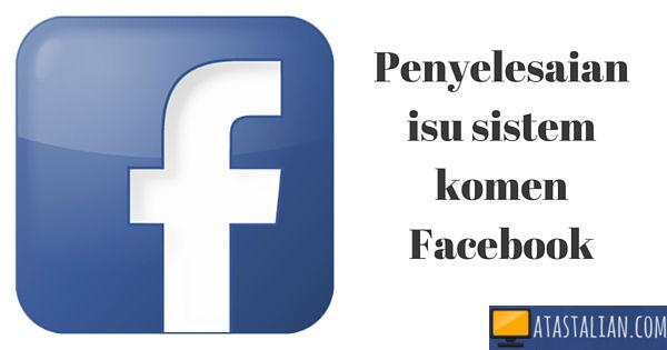 Cara menyelesaikan masalah sistem komen Facebook.