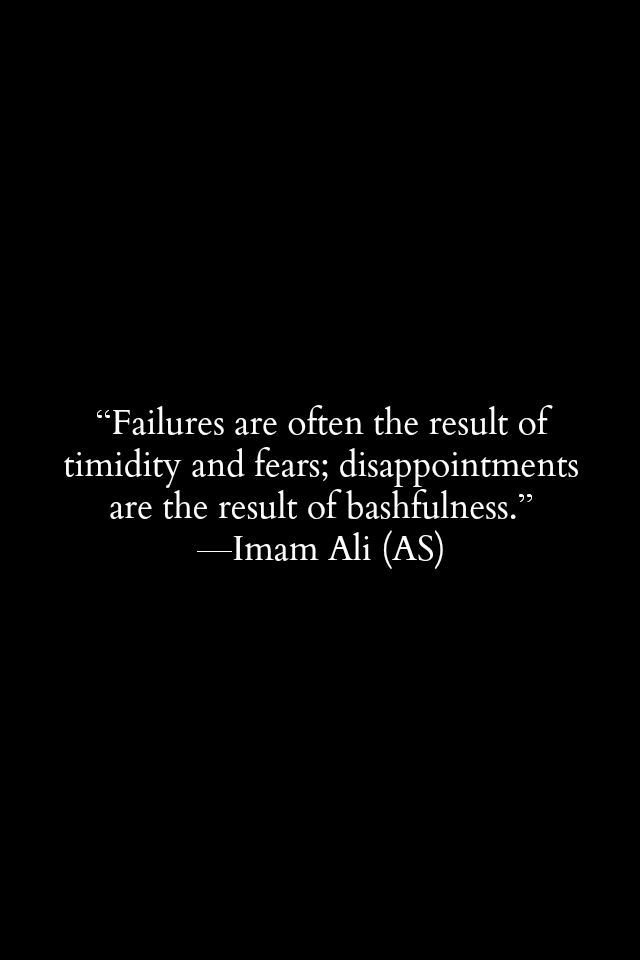 Failures are often the result of timidity and fears; disappointments are the result of bashfulness.