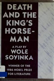death and the kings horseman Wole soyinka's death and the king's horseman is perhaps the nobel-prize-winning playwright's greatest and most enduring work published in 1975, the work is often studied and performed in colleges and universities, as well as staged worldwide soyinka began writing the play when he was a fellow at.