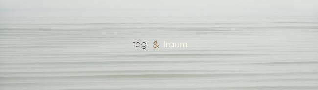 tag & traum