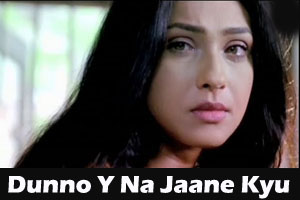 Dunno Y Na Jaane Kyun