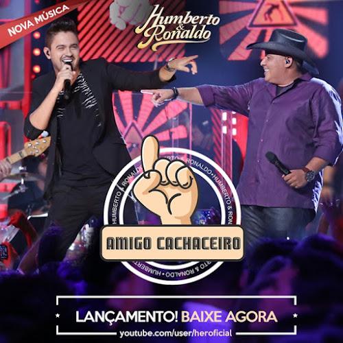 Dowloand Humberto e Ronaldo - Amigo Cachaceiro (Lançamento 2016) MP3