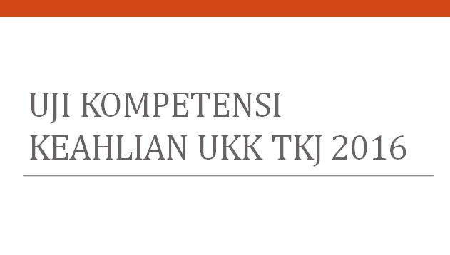 Tips agar Uji Kompetensi Keahlian UKK TKJ 2016 ini berjalan lancar