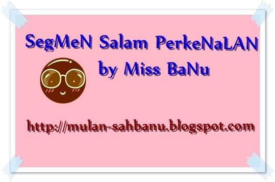 SeGMeN SaLaM PerKeNaLaN by Miss BaNu