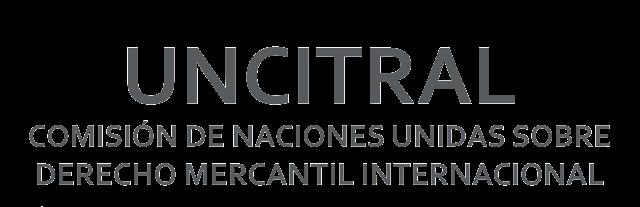 UNCITRAL y la Comision de las Naciones Unidas para el Derecho Mercantil Internacional