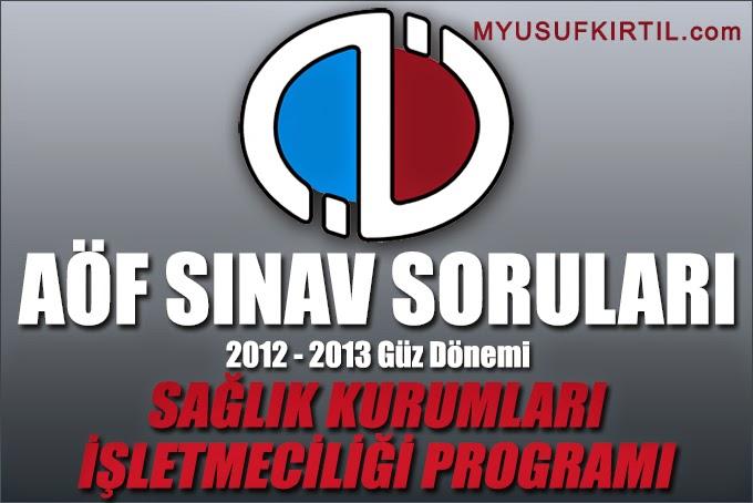 Açıköğretim Fakültesi ( AÖF ) Sağlık Kurumları İşletmeciliği Bölümü / Programı 2012 - 2013 Güz Dönemi Ara Sınav ( Vize ) Soruları İndir