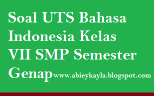 Soal UTS Bahasa Indonesia Kelas 7 Semester Genap Terbaru Untuk UTS TP.2015/2016