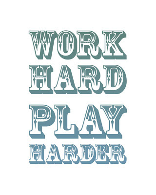 poster with the text work hard play harder