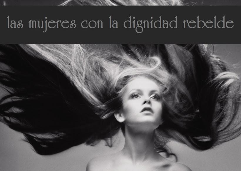 las mujeres con la dignidad rebelde