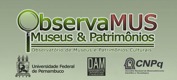 OBSERVATÓRIO DE MUSEUS E PATRIMÔNIOS CULTURAIS - DAM/UFPE