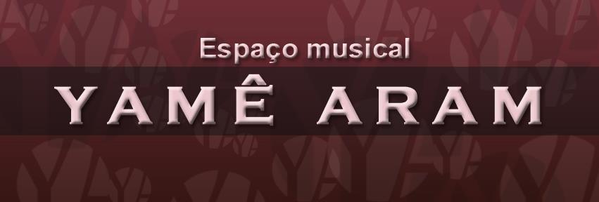 ESPAÇO MUSICAL YAMÊ ARAM
