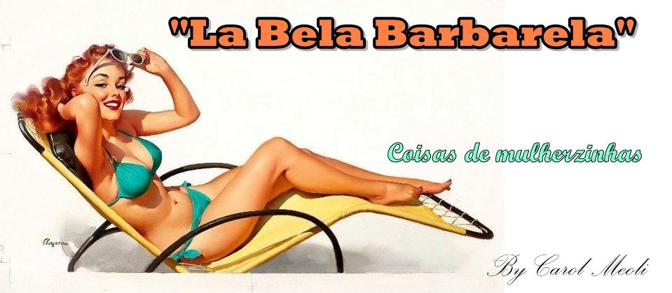 """""""La Bela Barbarela"""""""