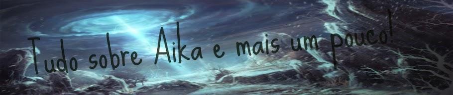 Tudo sobre Aika e mais um pouco!