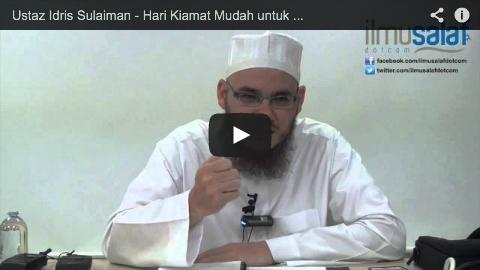 Ustaz Idris Sulaiman – Hari Kiamat Mudah untuk Orang Beriman, Sukar bagi Orang Kafir