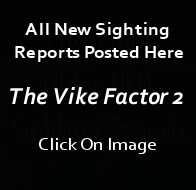 The Vike Factor 2 -All New Sighting Reports Posted There.