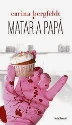 http://lecturasmaite.blogspot.com.es/2013/02/matar-papa-de-carina-bergfeldt.html