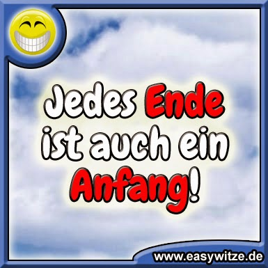 Jedes Ende ist auch ein Anfang!