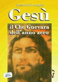 Gesu' , il Che Guevara dell'anno zero