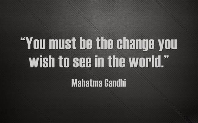Bạn phải thay đổi để thấy thế giới thay đổi