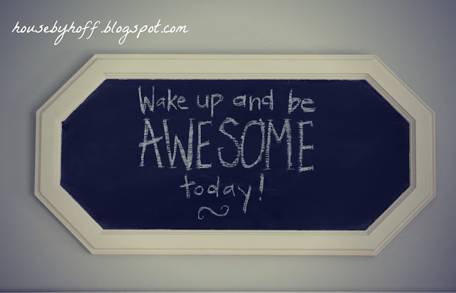 10 things to write on your chalkboard via housebyhoff.blogspot.com