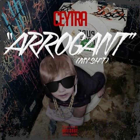 Ceytra - Arrogant (My Shit)