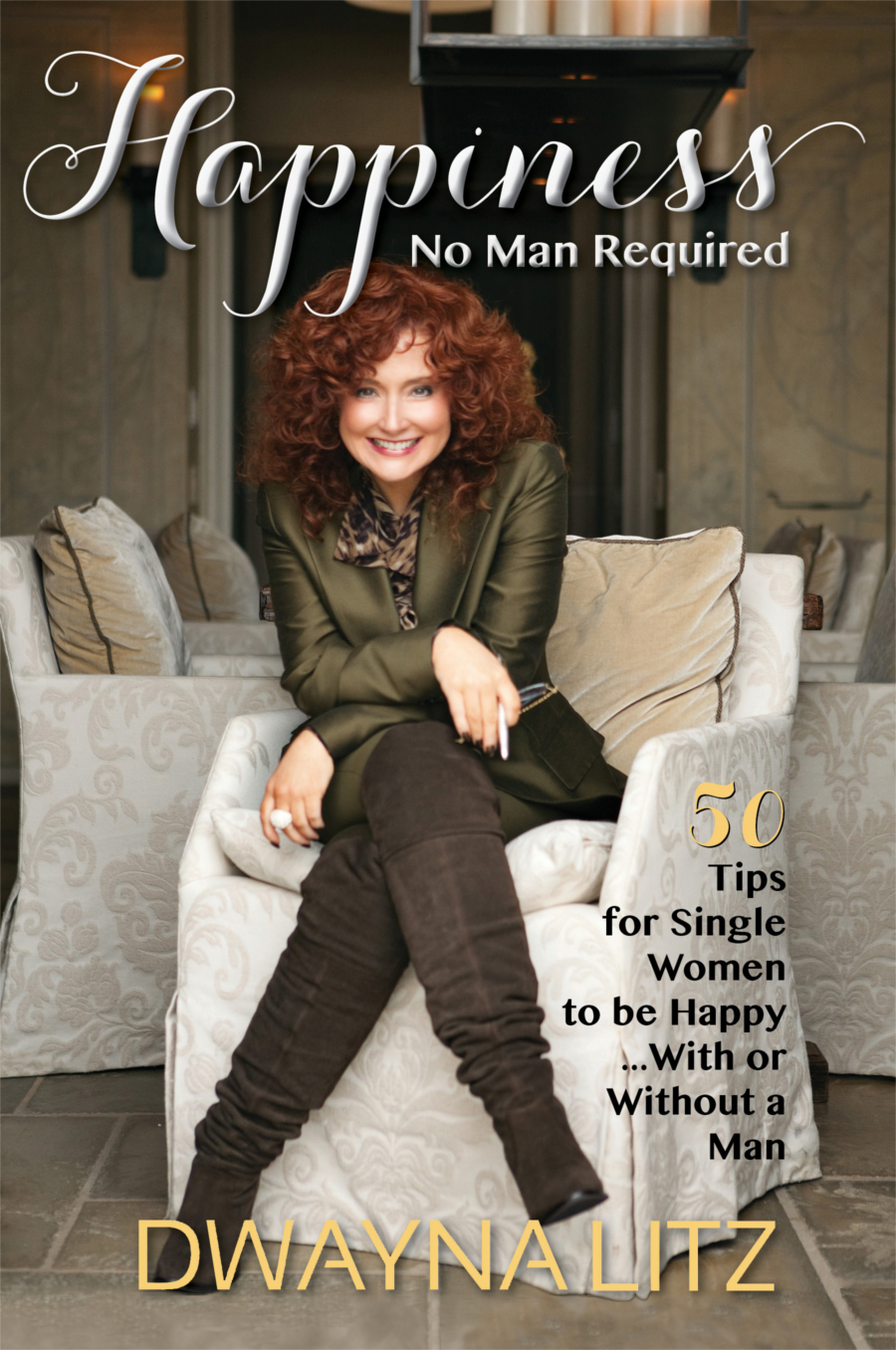 Happiness: No Man Required 50 Tips for Single Women to be Happy (With or Without a Man)