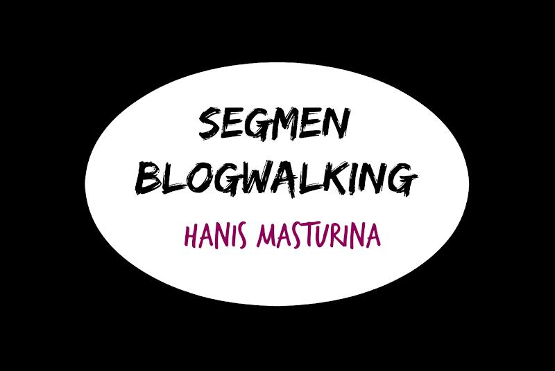Segmen Blogwalking Hanis Masturina