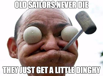 Old Sailors Never Die They Just Get A Little Dinghy