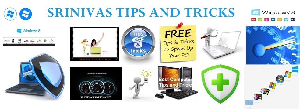SRINIVAS TRICKS AND TIPS