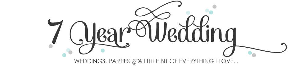 7 Year Wedding :: A Wedding Blog Full Of Easy Ideas For a Beautiful Wedding, Home and Life!