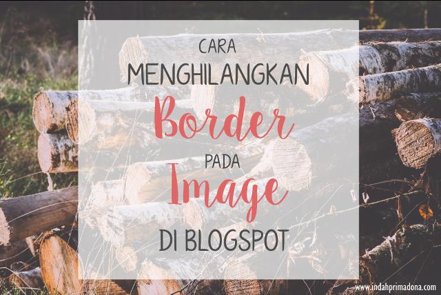 hilangkan border image di blogspot, hilangkan border image, borderless image
