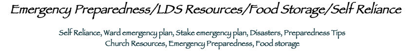 Family Preparedness/Emergency Preparedness/LDS/Mormon/Food Storage/Self Reliance