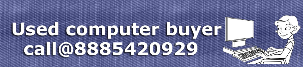 Used Computers Buyer call@ 8885420929, 9908110249
