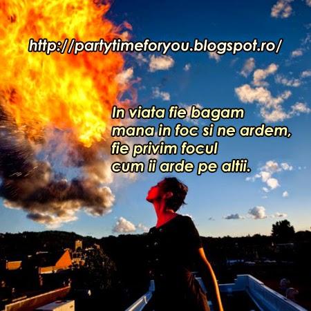 In viata fie bagam mana in foc si ne ardem, fie privim focul cum ii arde pe altii.jpg