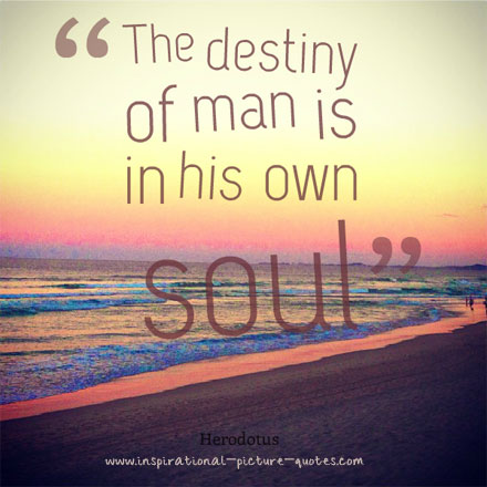 the destiny of man inspirational picture quotes