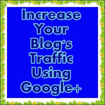 increase blog traffic,how to get international traffic for free using gplus