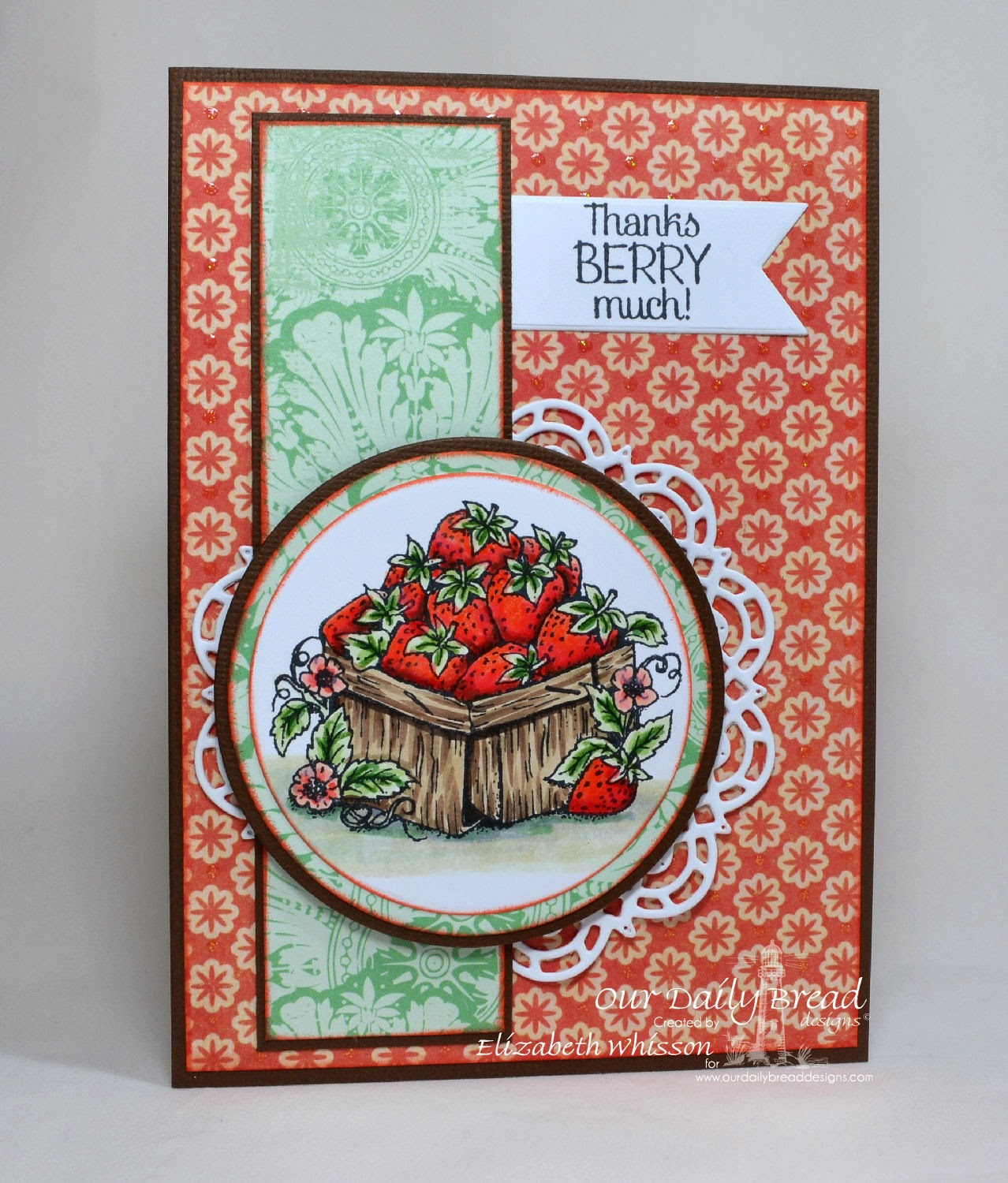 Our Daily Bread Designs, Elizabeth Whisson, Strawberries, Thanks Berry Much, DCWV Sweet Tangerine, Freshly Picked, Copics, Copic sketch, handmade card, ODBD Doily die, ODBD Matting Circles, ODBD Circle Ornament Dies, ODBD Pennant Dies,