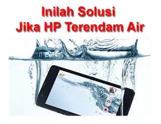 Tips Solusi Mengatasi Hp Terendam Air