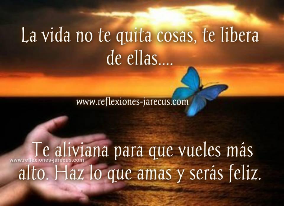 La vida no te quita cosas, te libera de ellas.
