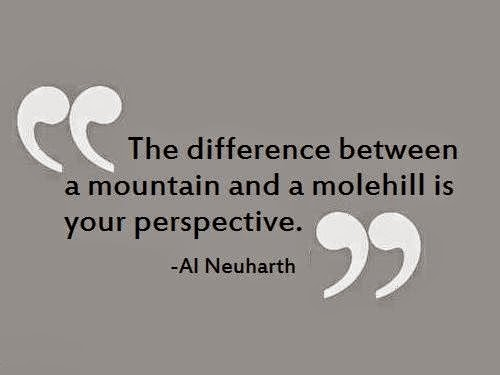 The difference between a mountain and a molehill is your perspective image quote