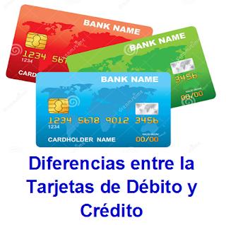 Diferencias entre la Tarjetas de Débito y Crédito