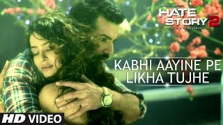 KABHI AAYINE PE LIKHA TUJHE SONG LYRICS & VIDEO | HATE STORY 2