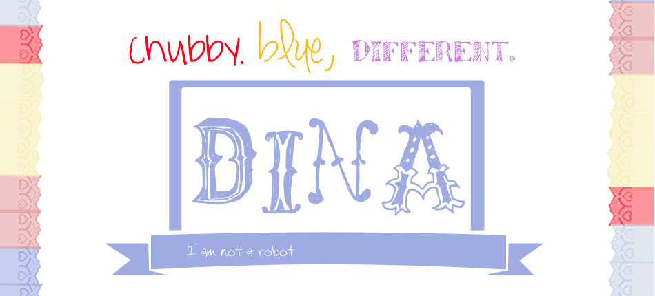 Chubby. Blue. Different. Dina