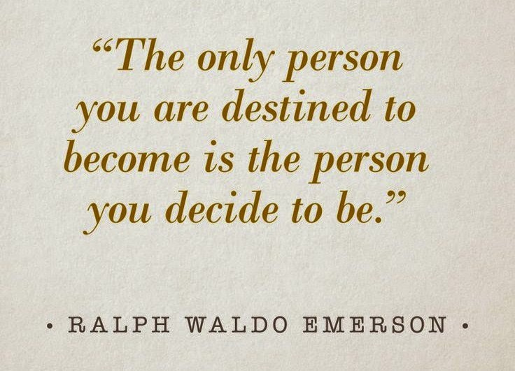 the only person you are destined to be is the person you decide to be