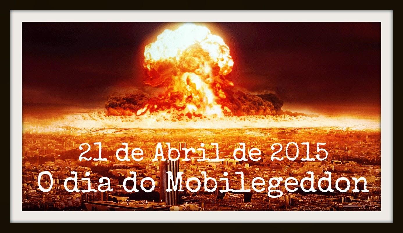 Mobilegeddon - 21 de abril de 2015: O dia que o Google decidiu que a internet precisa ser mobile