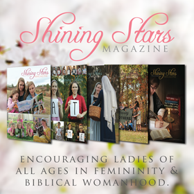 Shining Stars Magazine Encourages Ladies in Femininity and and Biblical Womanhood